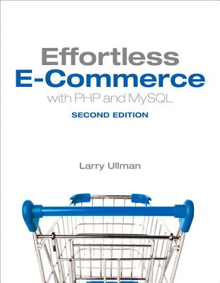 Effortless e-Commerce With PHP and Mysql By Ullman, Larry